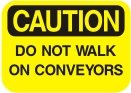 don not walk on conveyors