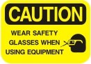 wear safety glasses when useing equipment